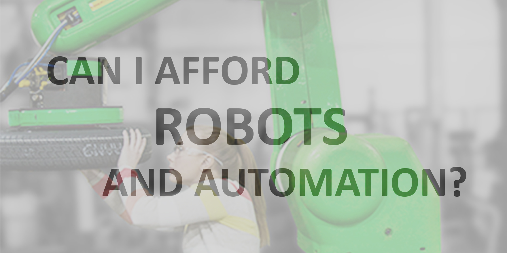 Can I Afford Robots and Automation?