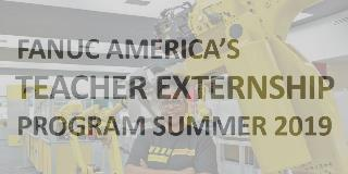 FANUC America's Teacher Externship Program Summer 2019