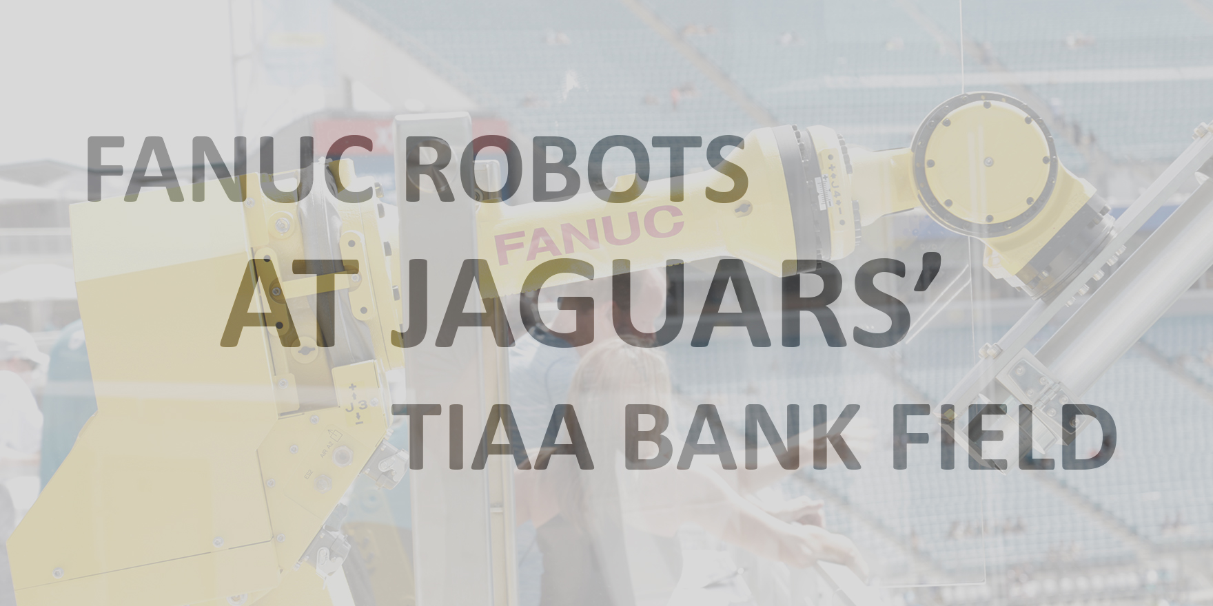 Look for FANUC Robots at Jacksonville Jaguars' TIAA Bank Field