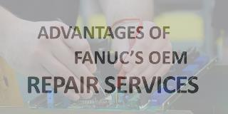 Advantages of FANUC'S OEM Repair Services